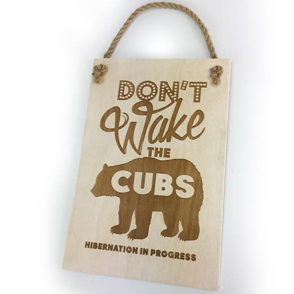 Dont Wake The Cubs Wooden Sign From Menushop
